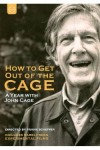 HOW TO GET OUT OF THE CAGE / A YEAR WITH JOHN CAGE